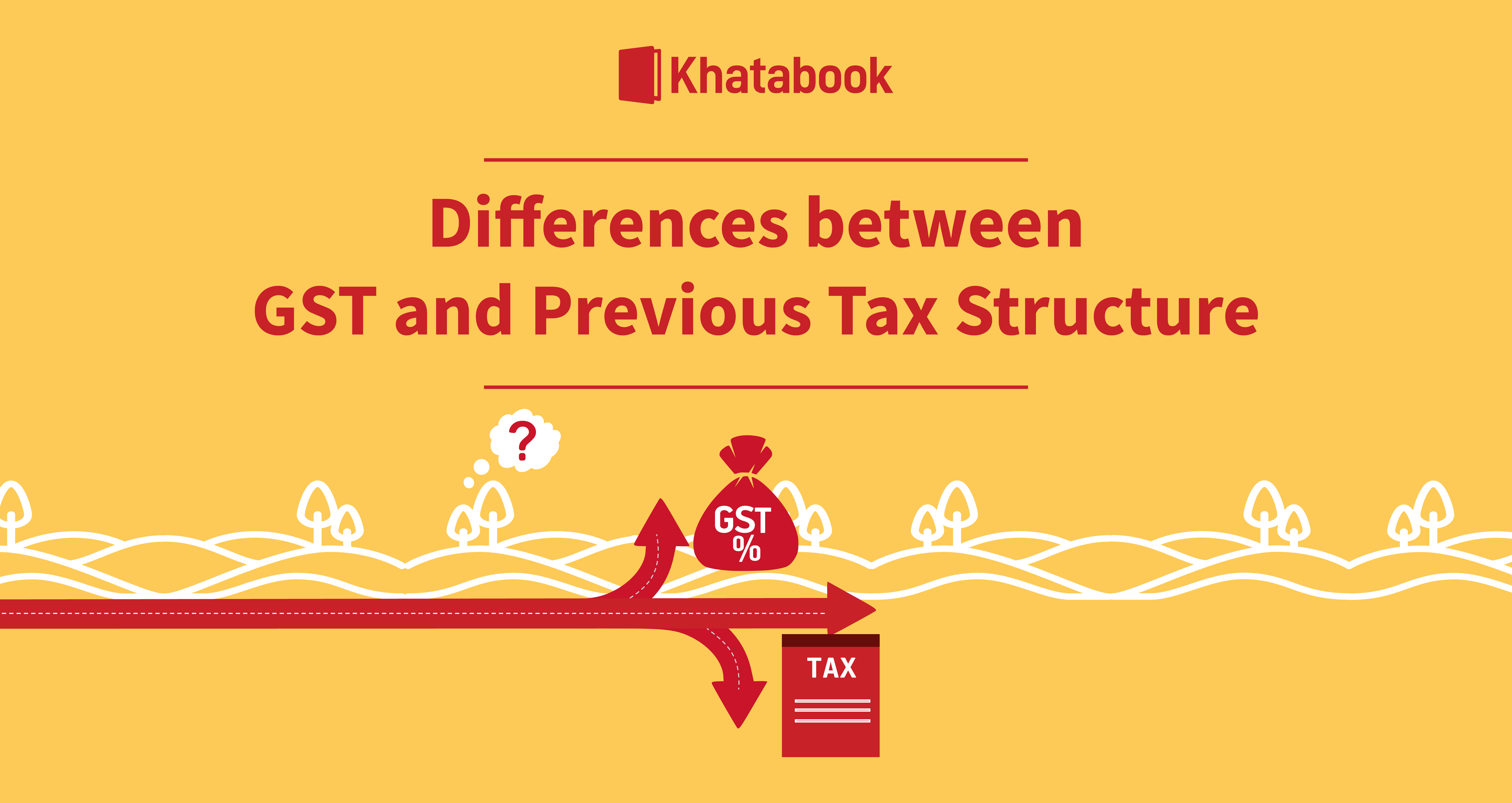 Differences between GST and Previous Tax Structure