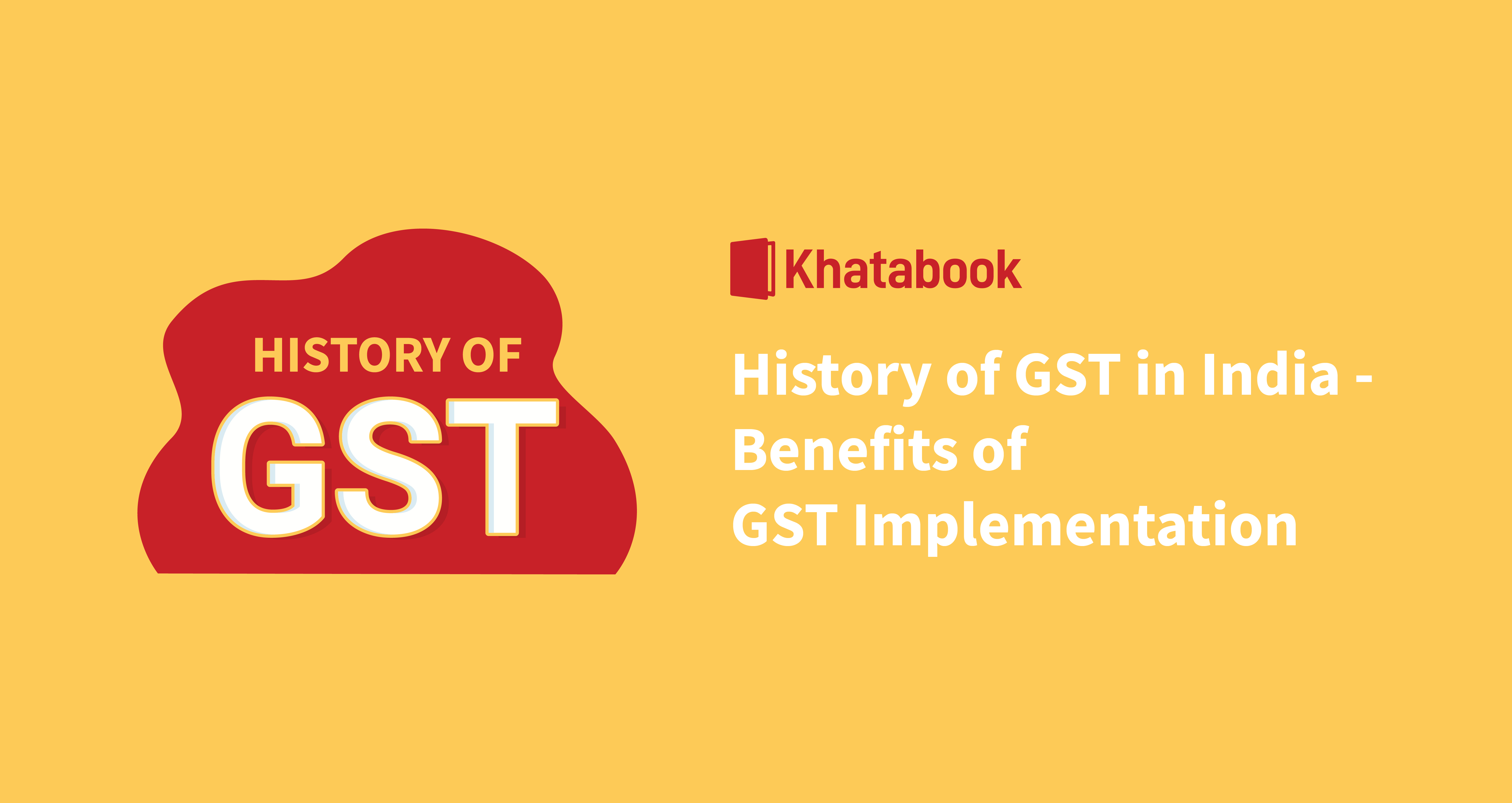 History of GST in India - Benefits of GST Implementation