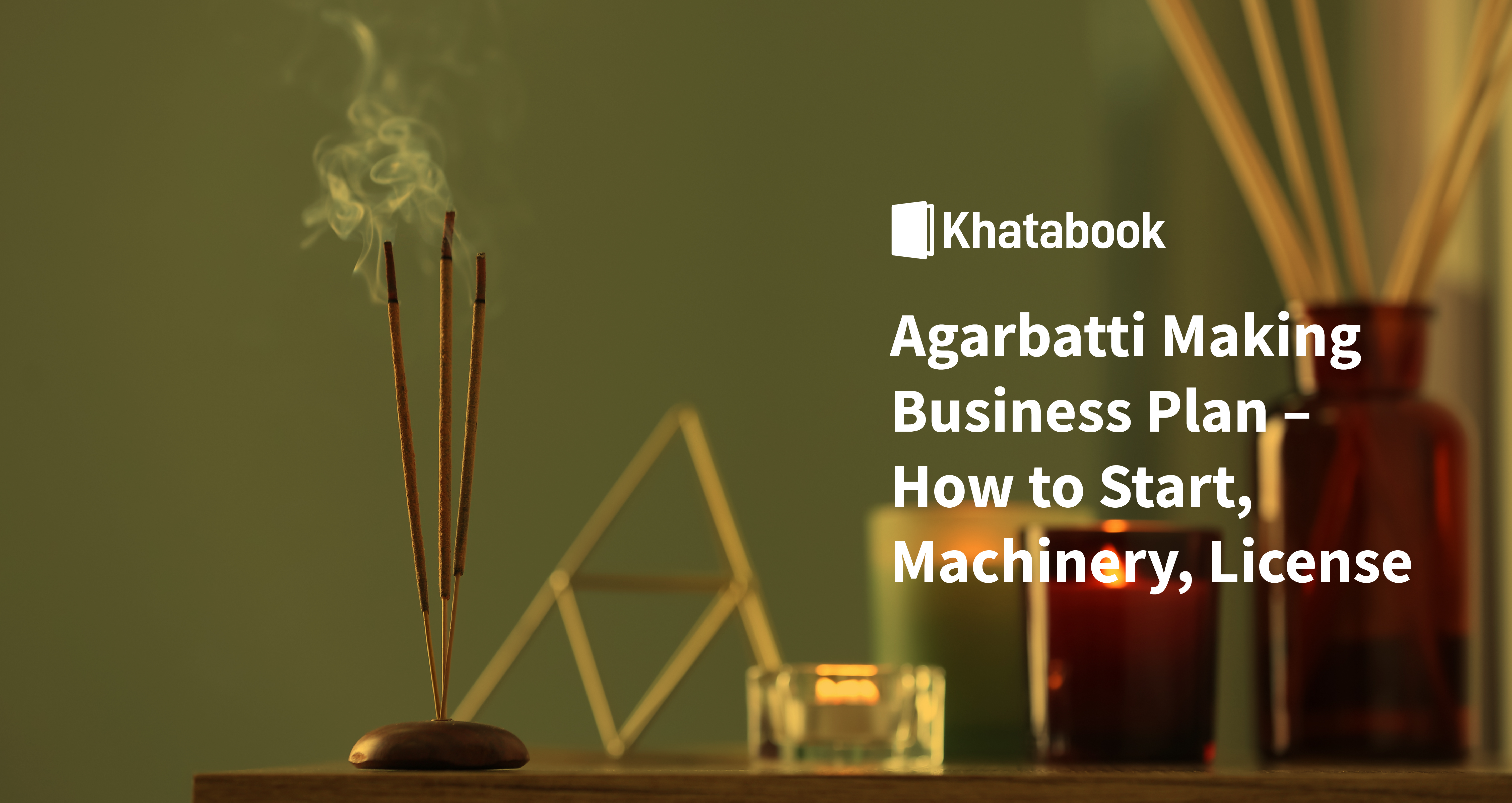 How to Start An Agarbatti Making Business-  Planning, License  & More