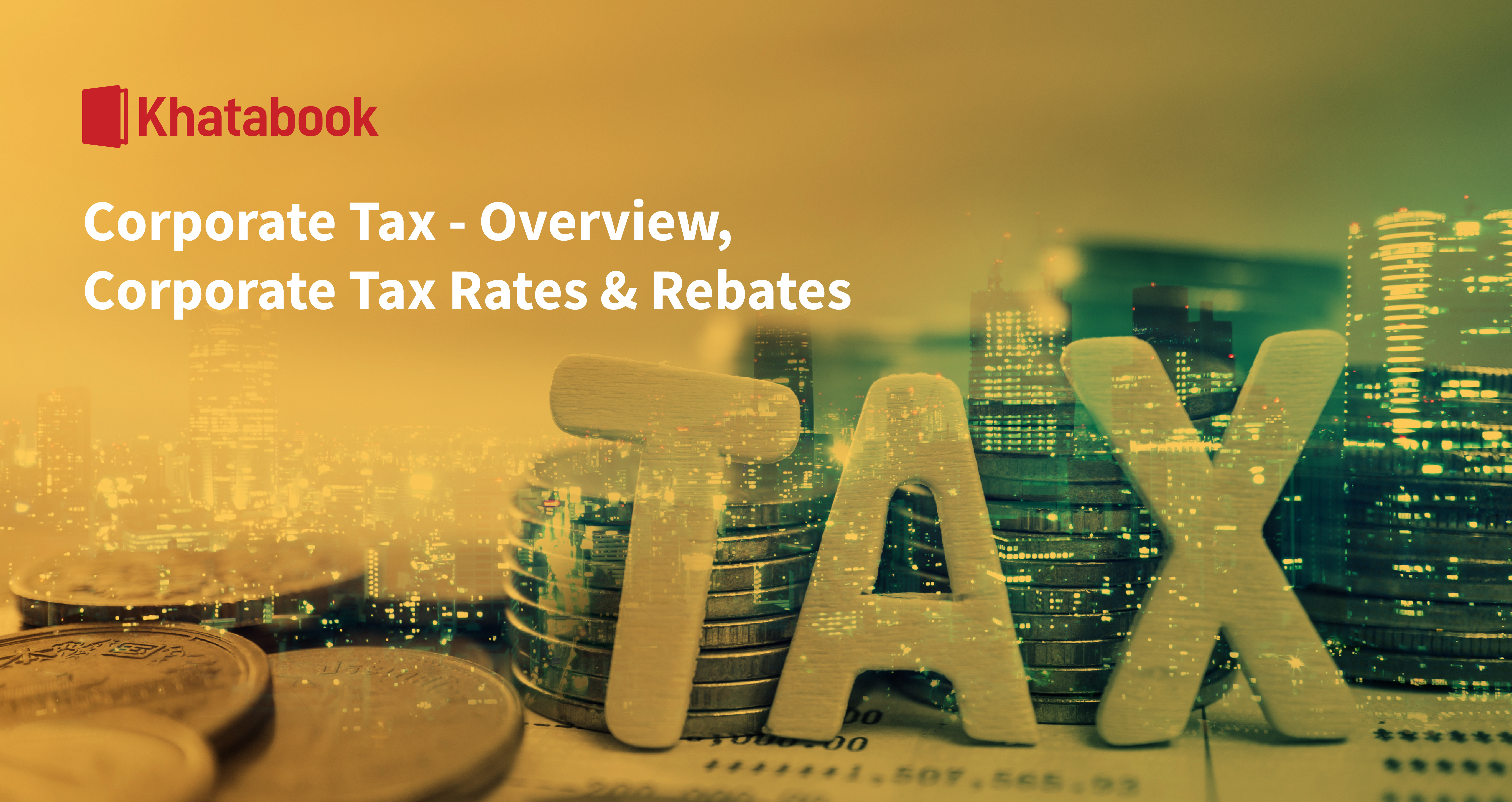 Corporate Tax Overview Corporate Tax Rates & Rebates