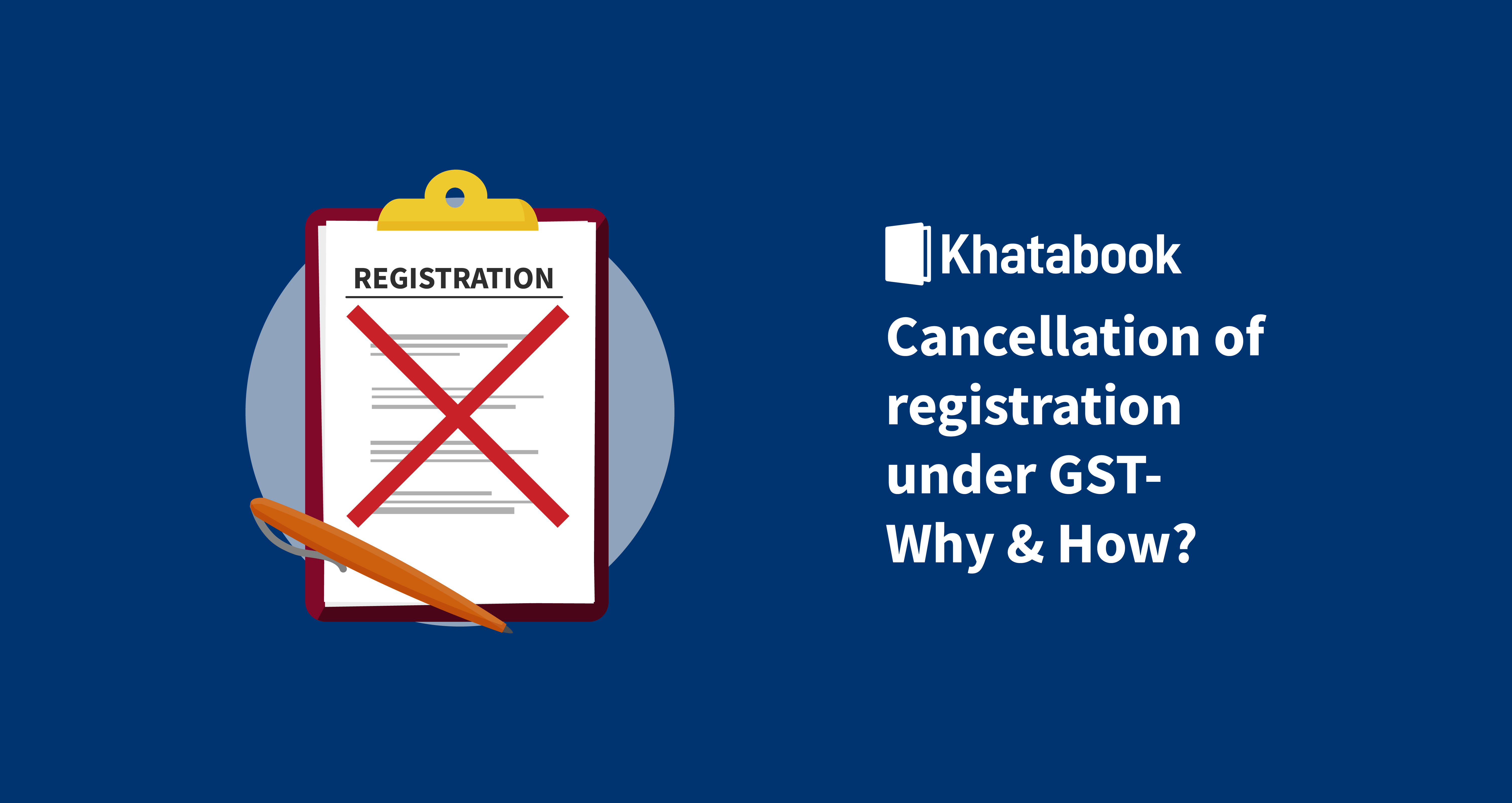 Cancellation of registration under GST- Why & How?