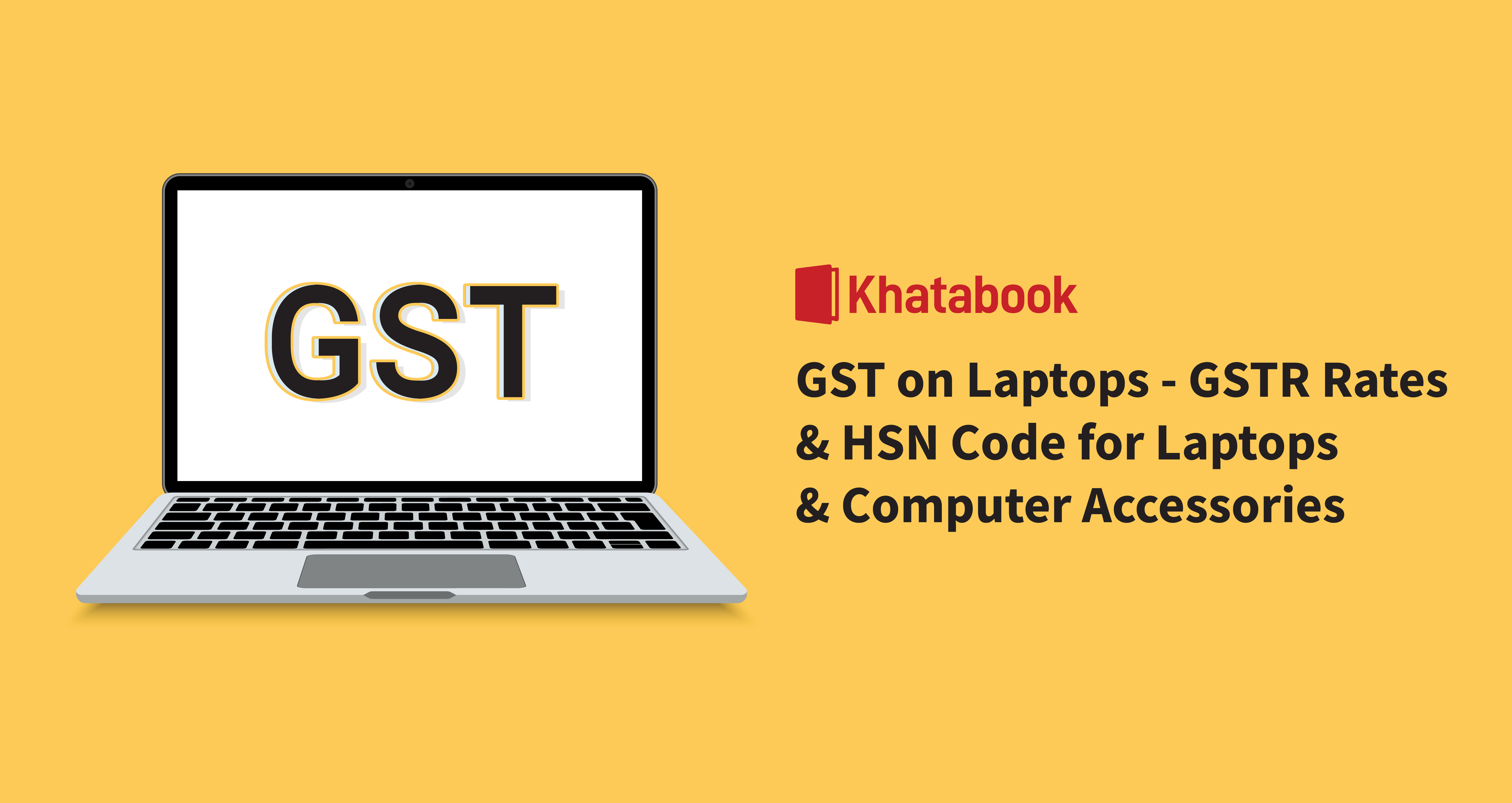 GST on Laptops   Laptops & Computer Accessories GSTR Rates & HSN Code