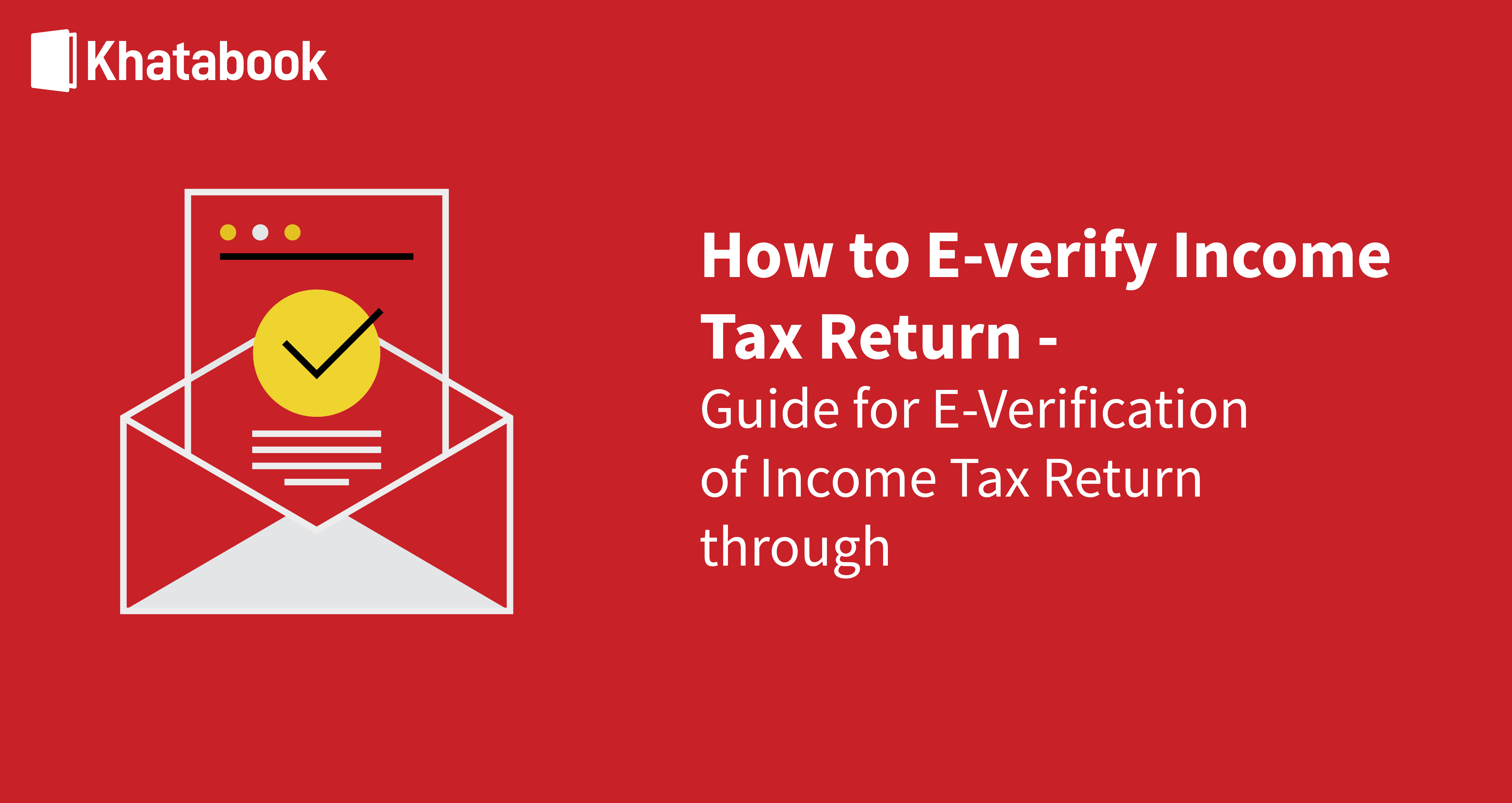 Step-by-Step Guide for E-Verifying Your Income Tax Return