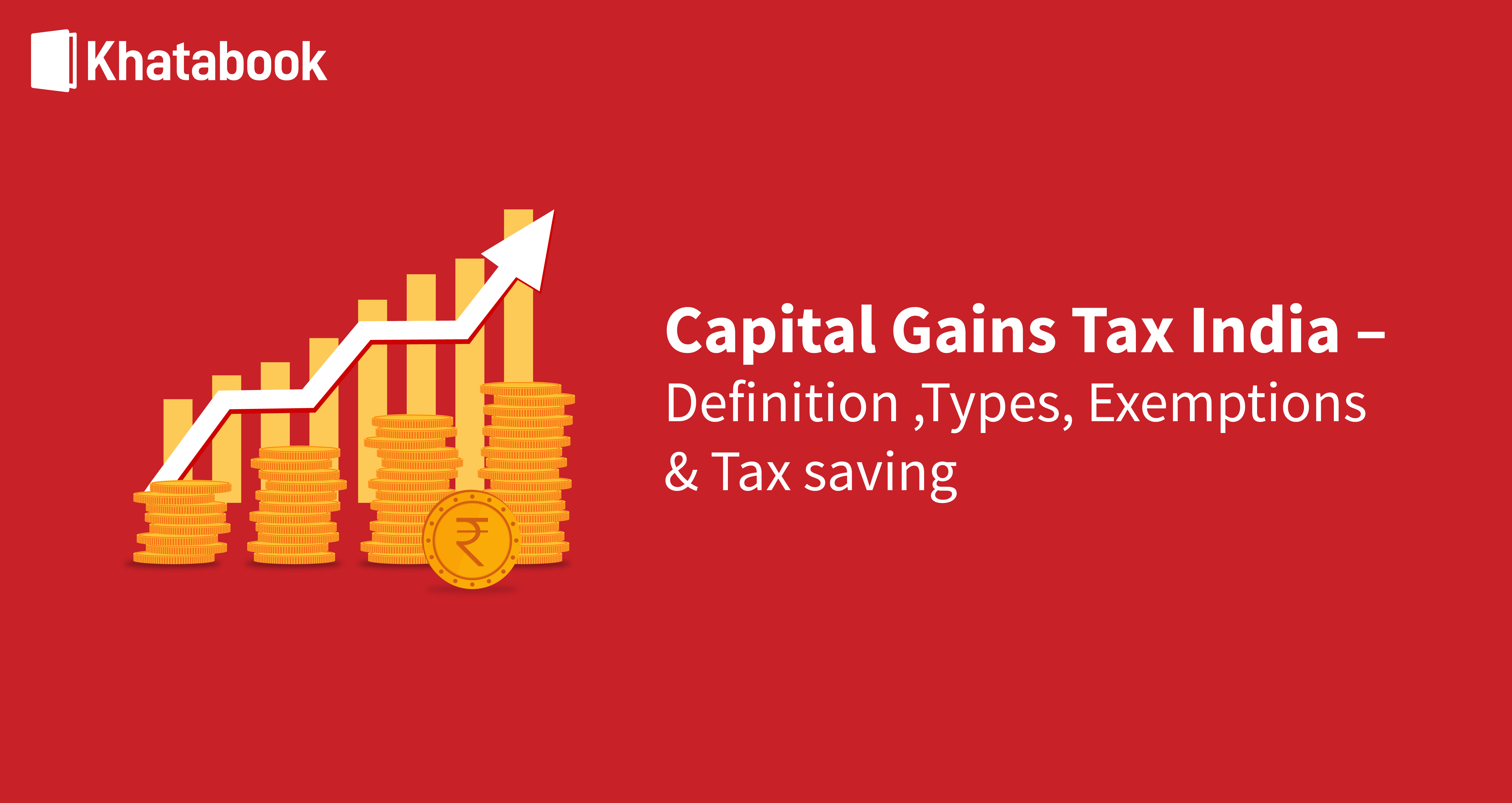Capital Gains Tax India Definition, Types, Exemptions & Tax Saving