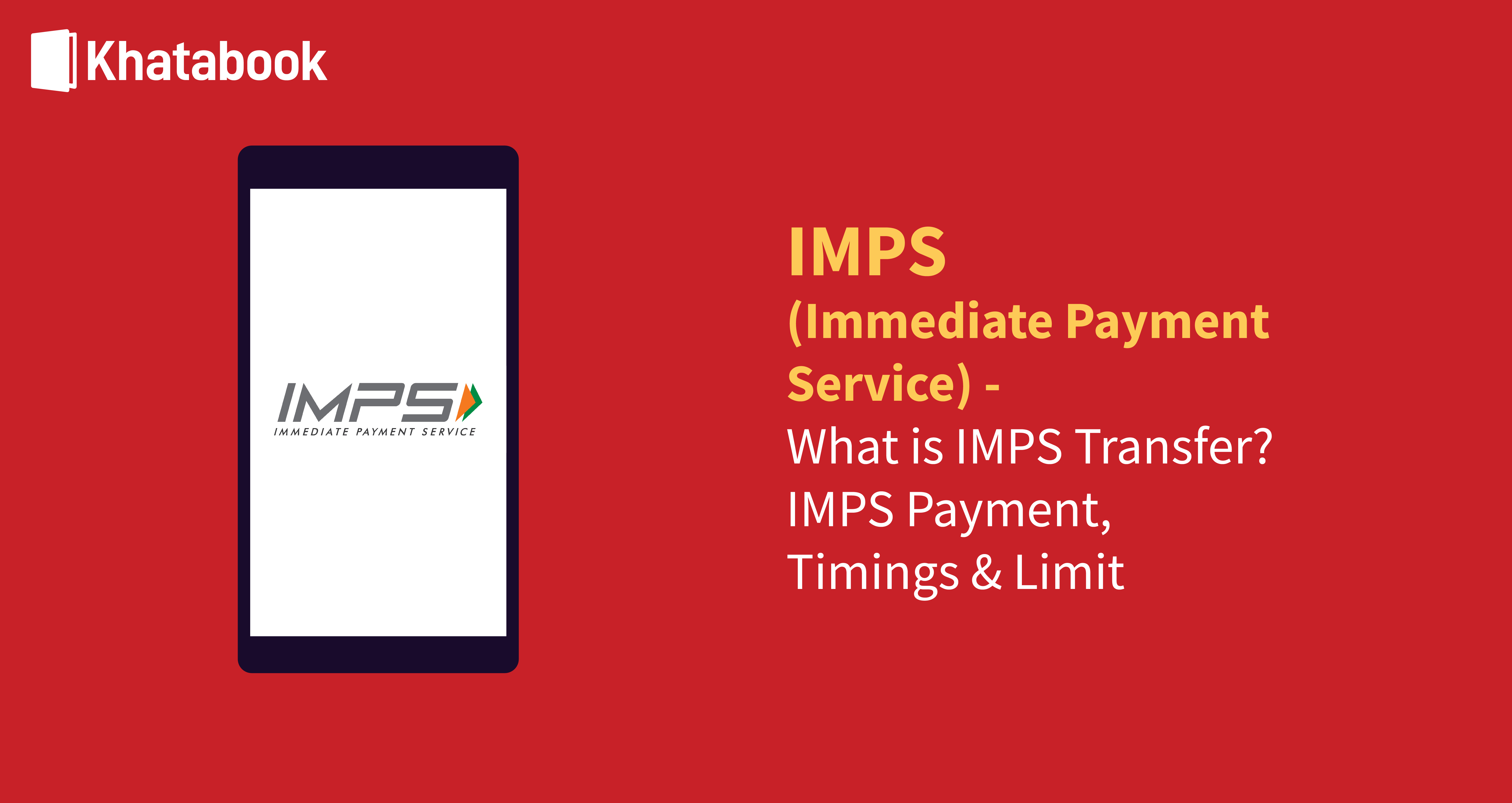 IMPS (Immediate Payment Service)- What is IMPS Transfer, IMPS Payment, Timings & Limit