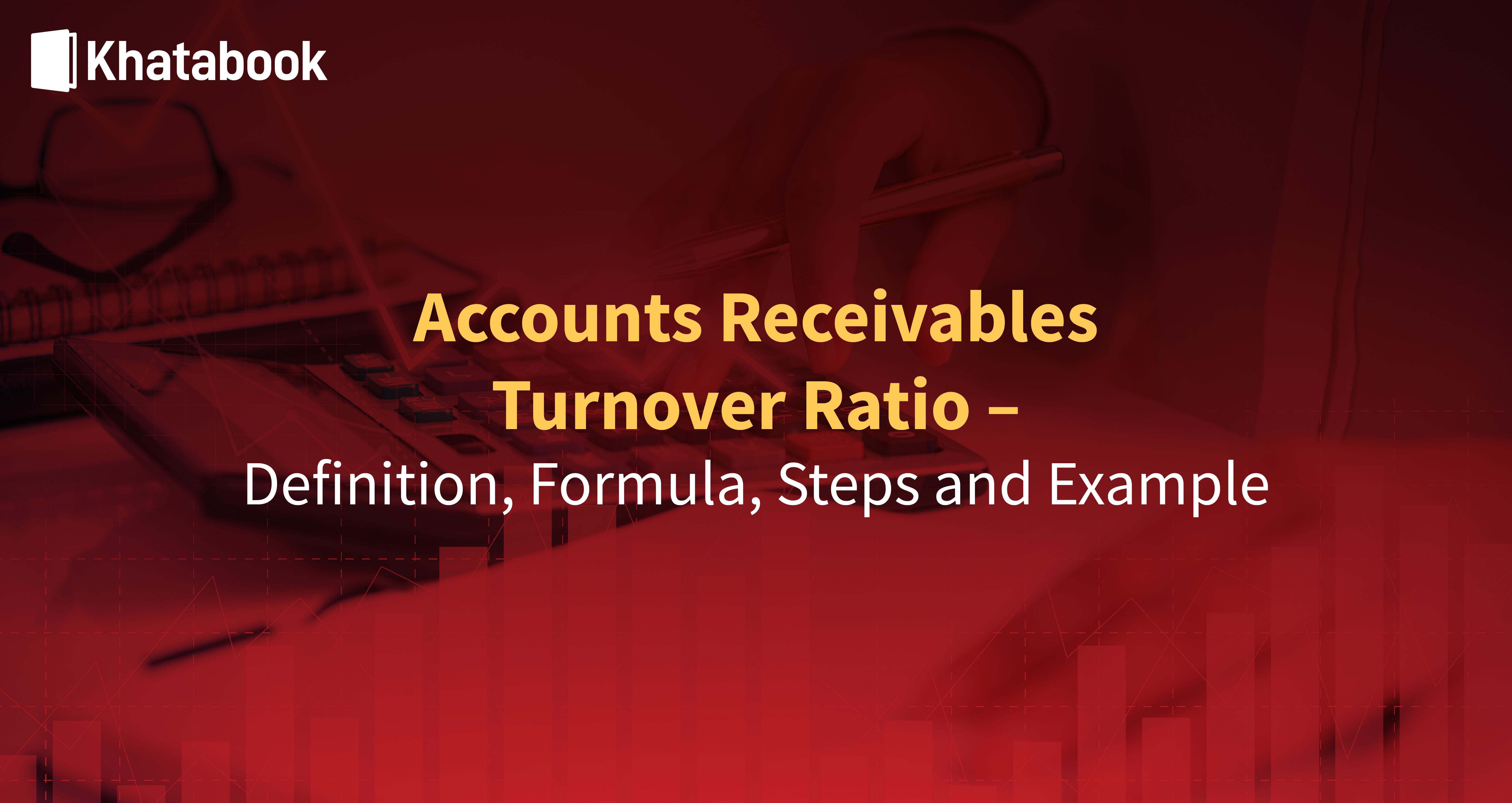 Step-By-Step Guide To Calculate Accounts Receivable Turnover Ratio