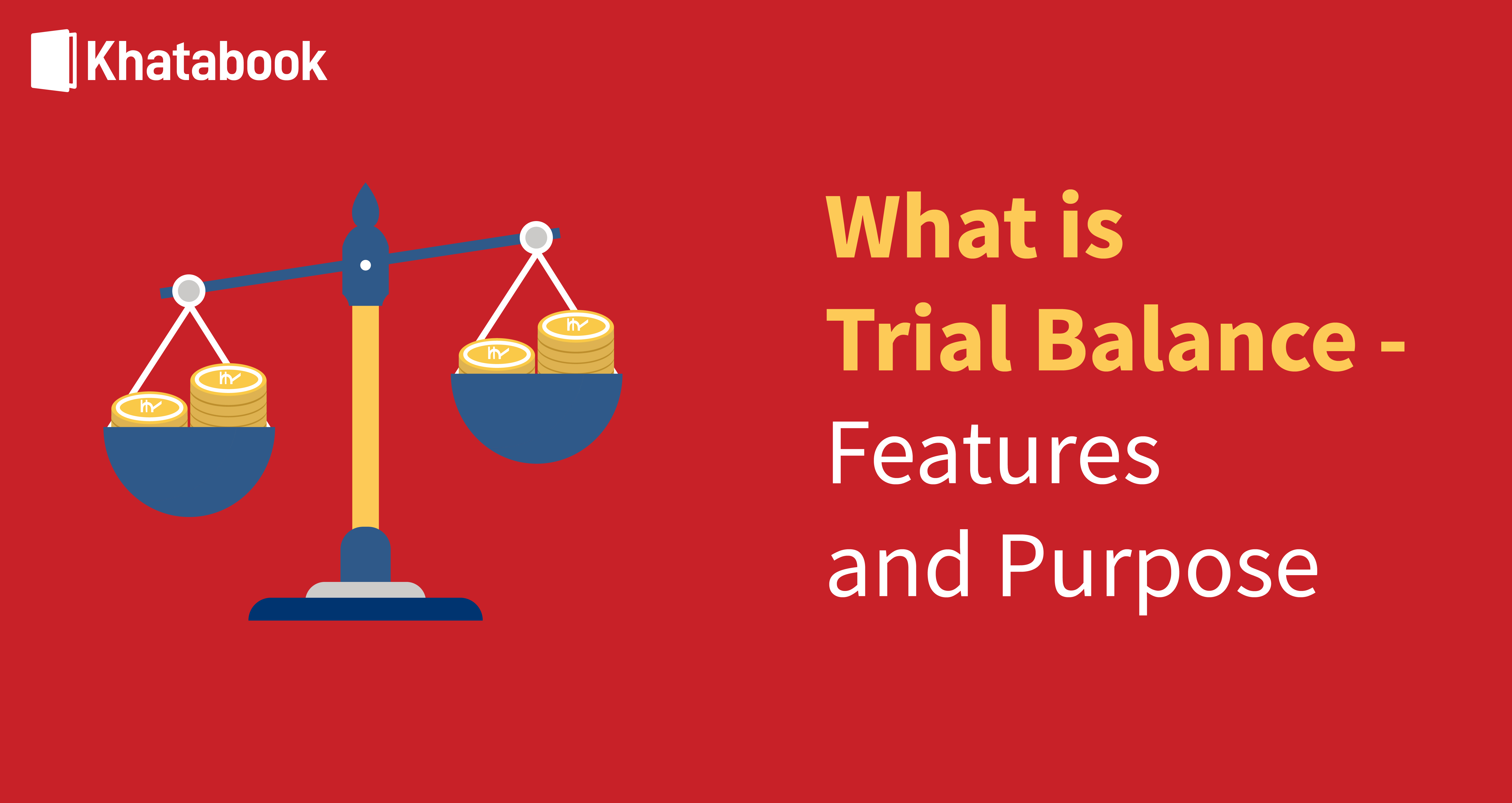 What is Trial Balance - Meaning, Features and Purpose