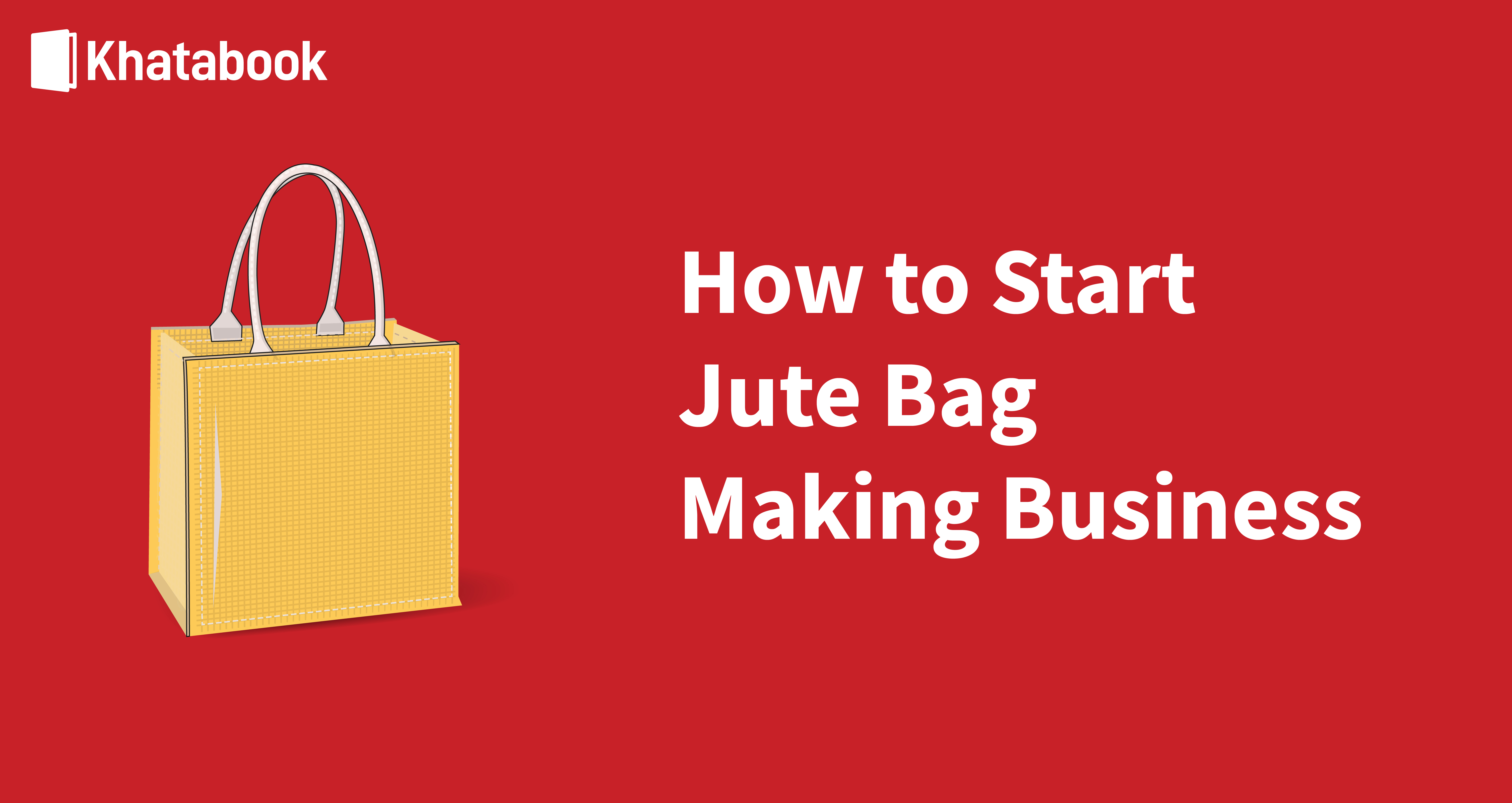 How to Start A Business Of Jute Bag Making