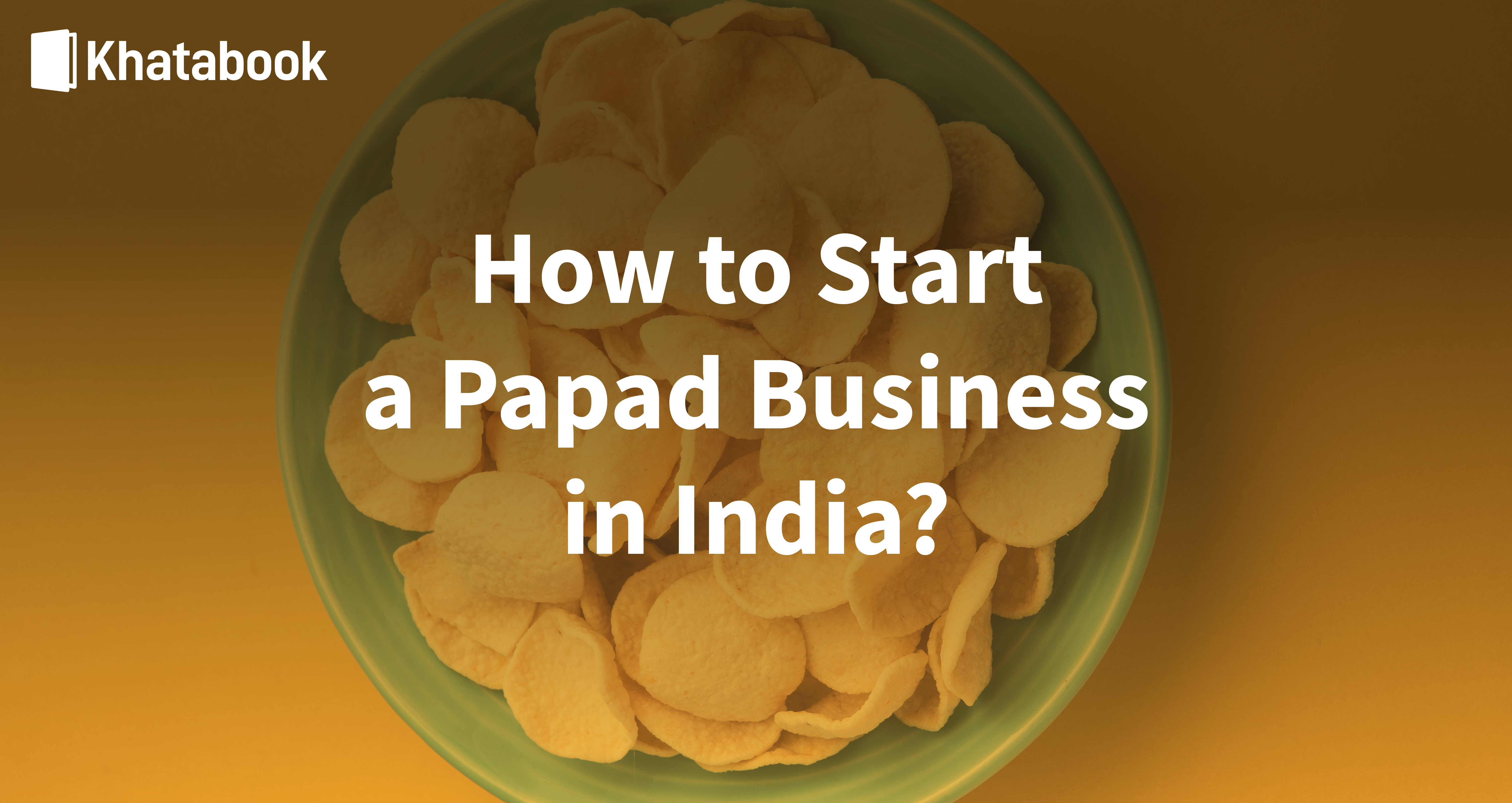 How To Start a Papad Business in India?