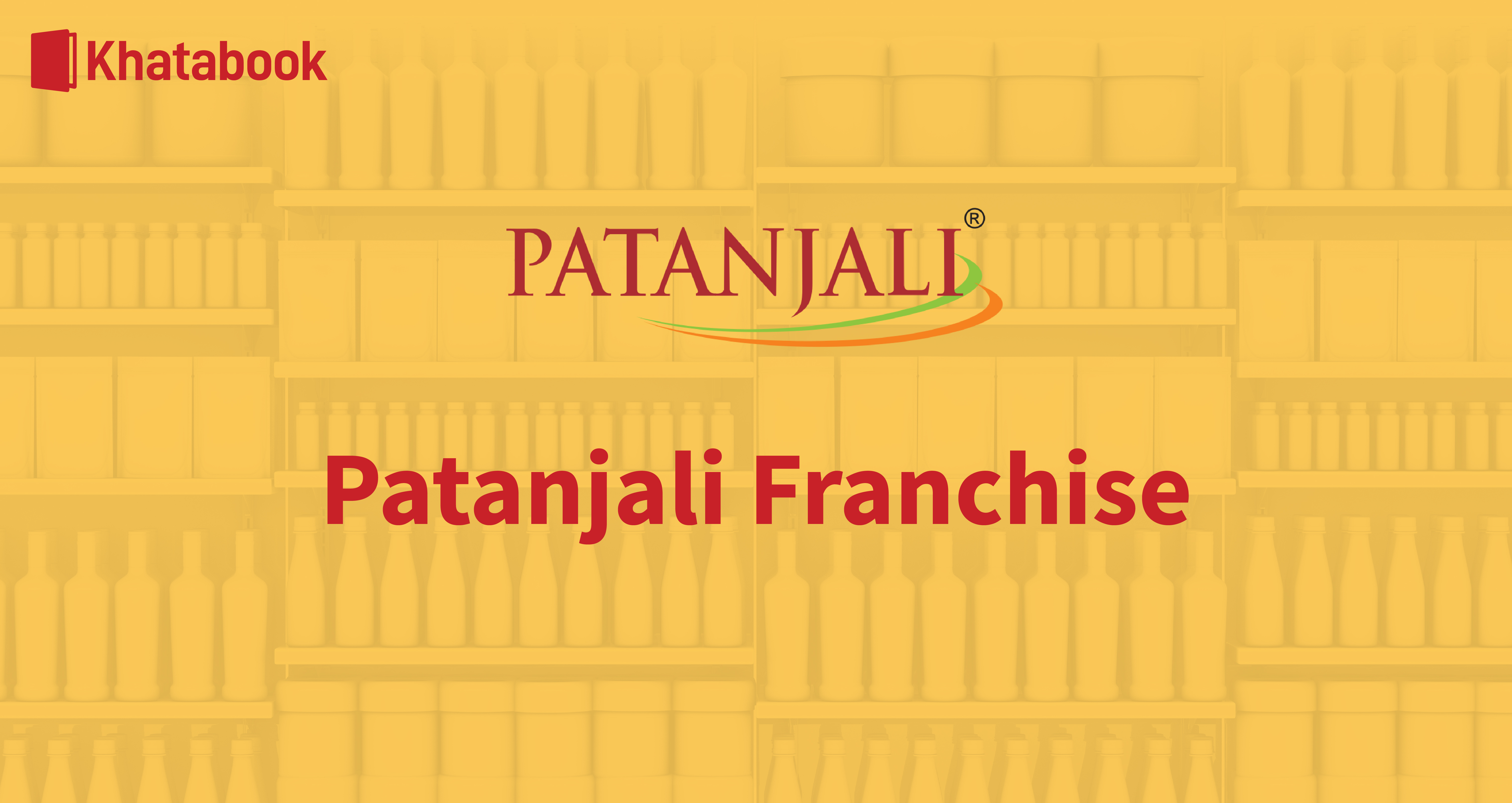 Learn All About Patanjali Franchise