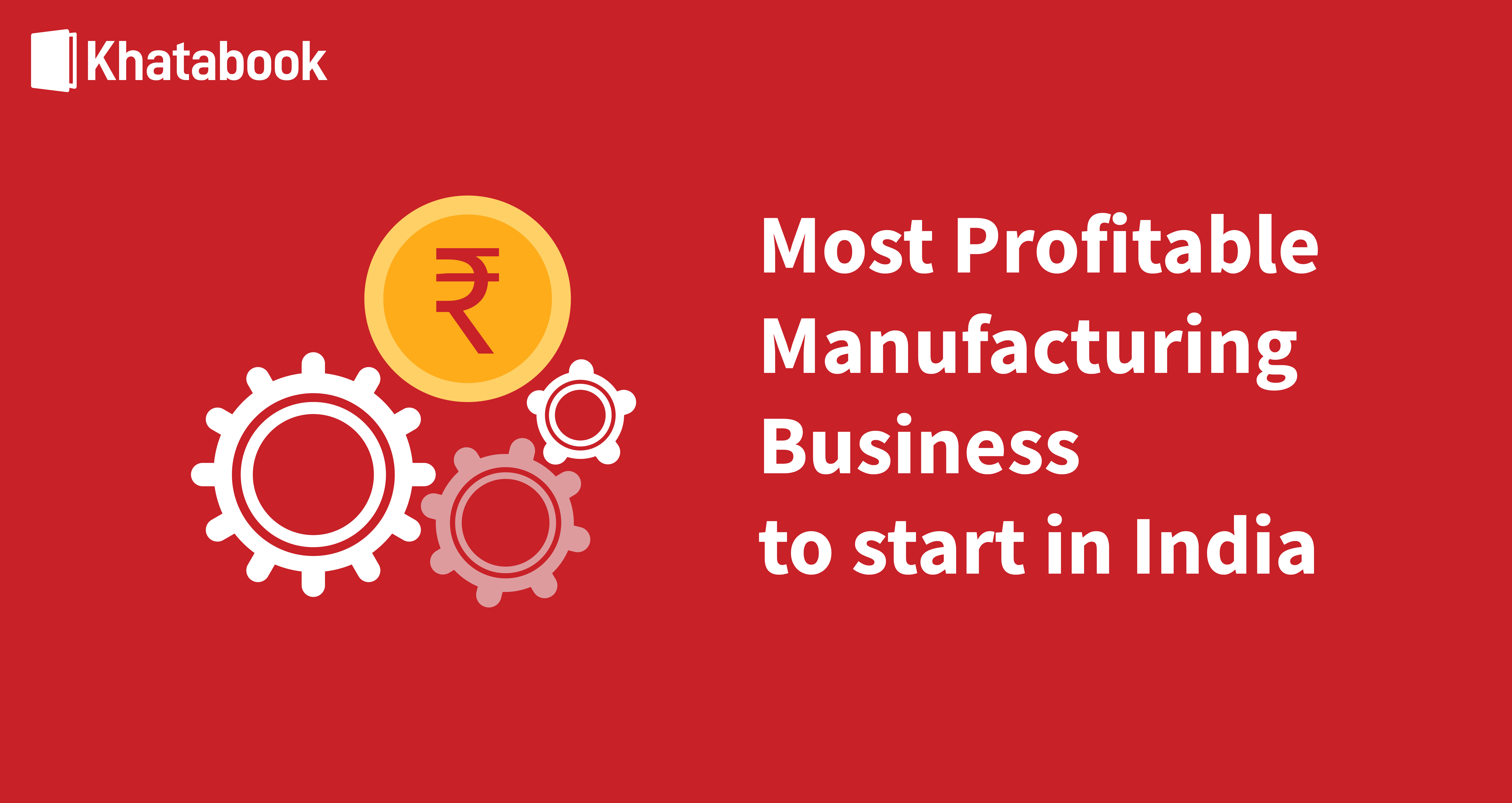 Most Profitable Manufacturing Business to Start in India