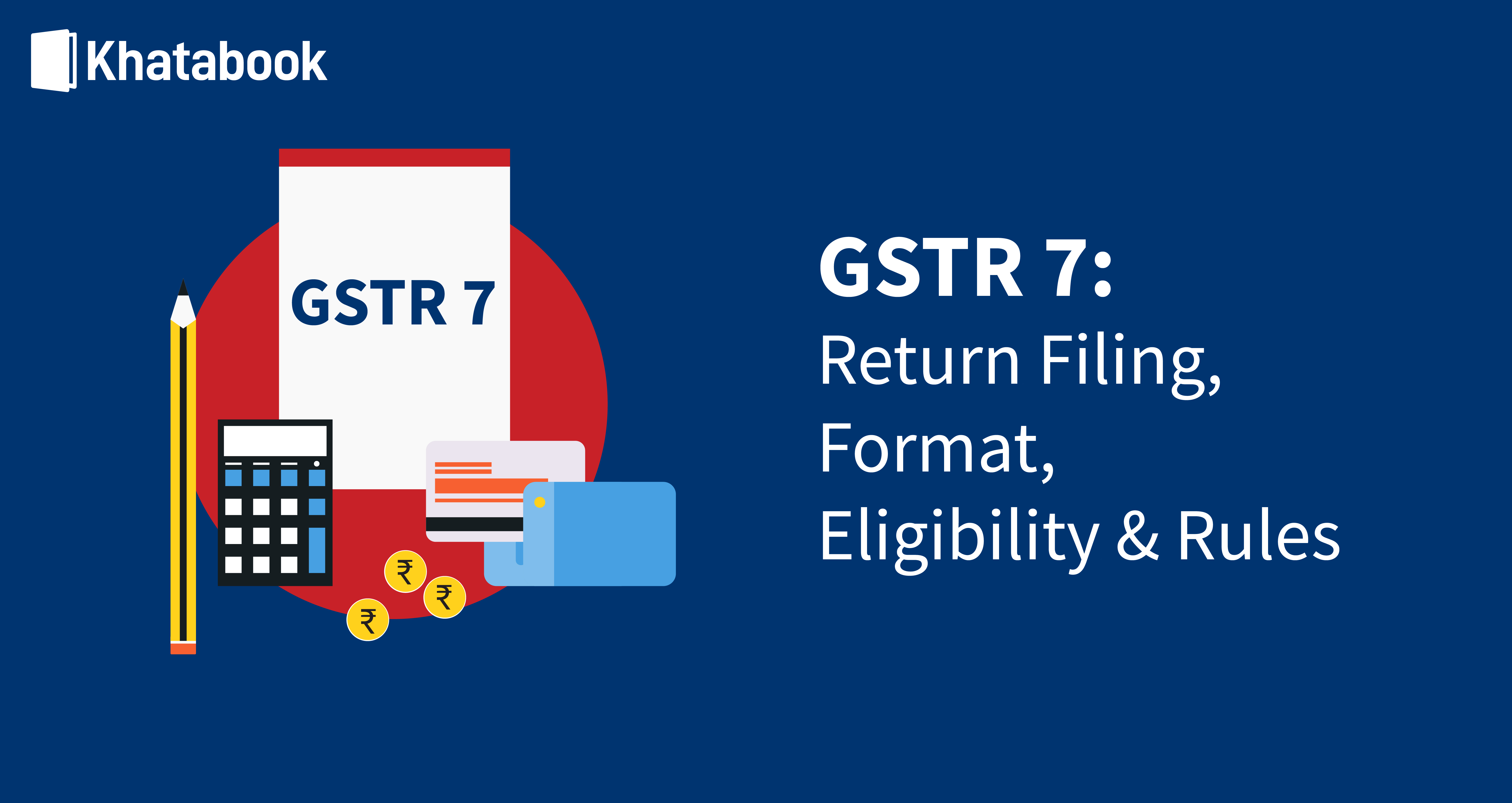 How To File GSTR 7: See Return Filing, Format, Eligibility