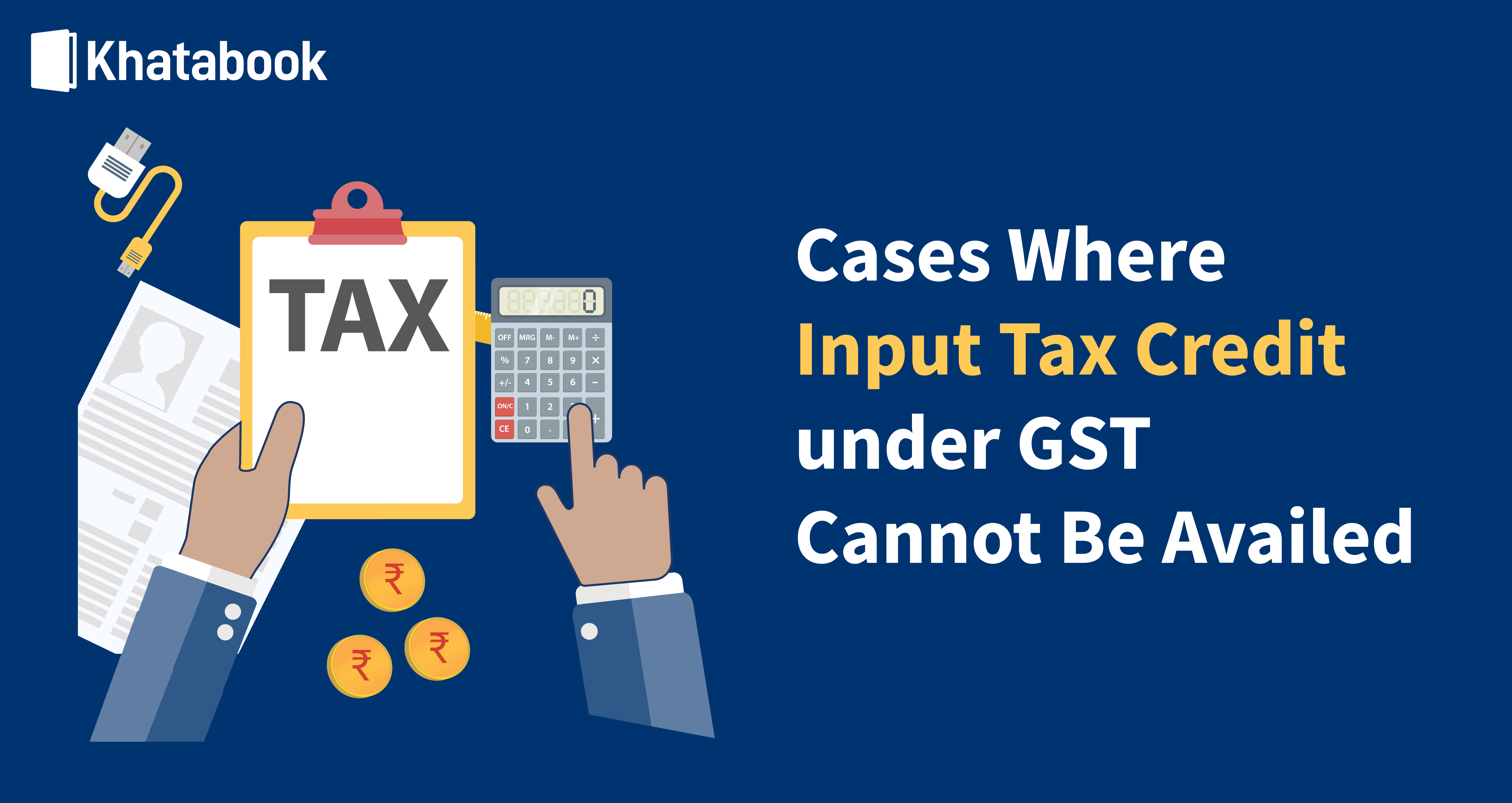 Where Can Input Tax Credit under GST Not Be Availed?