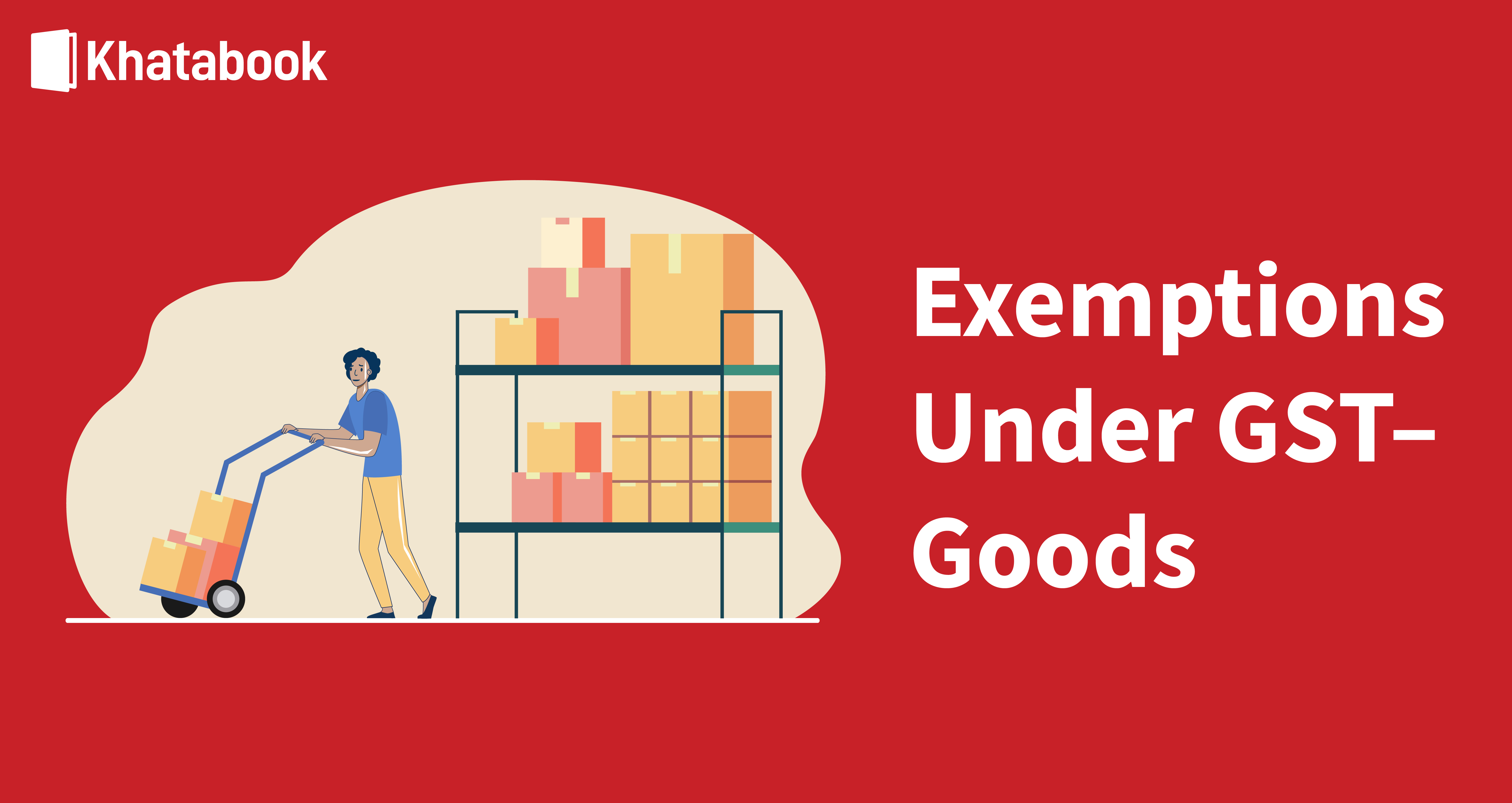 What Are The Goods Exempted Under GST?