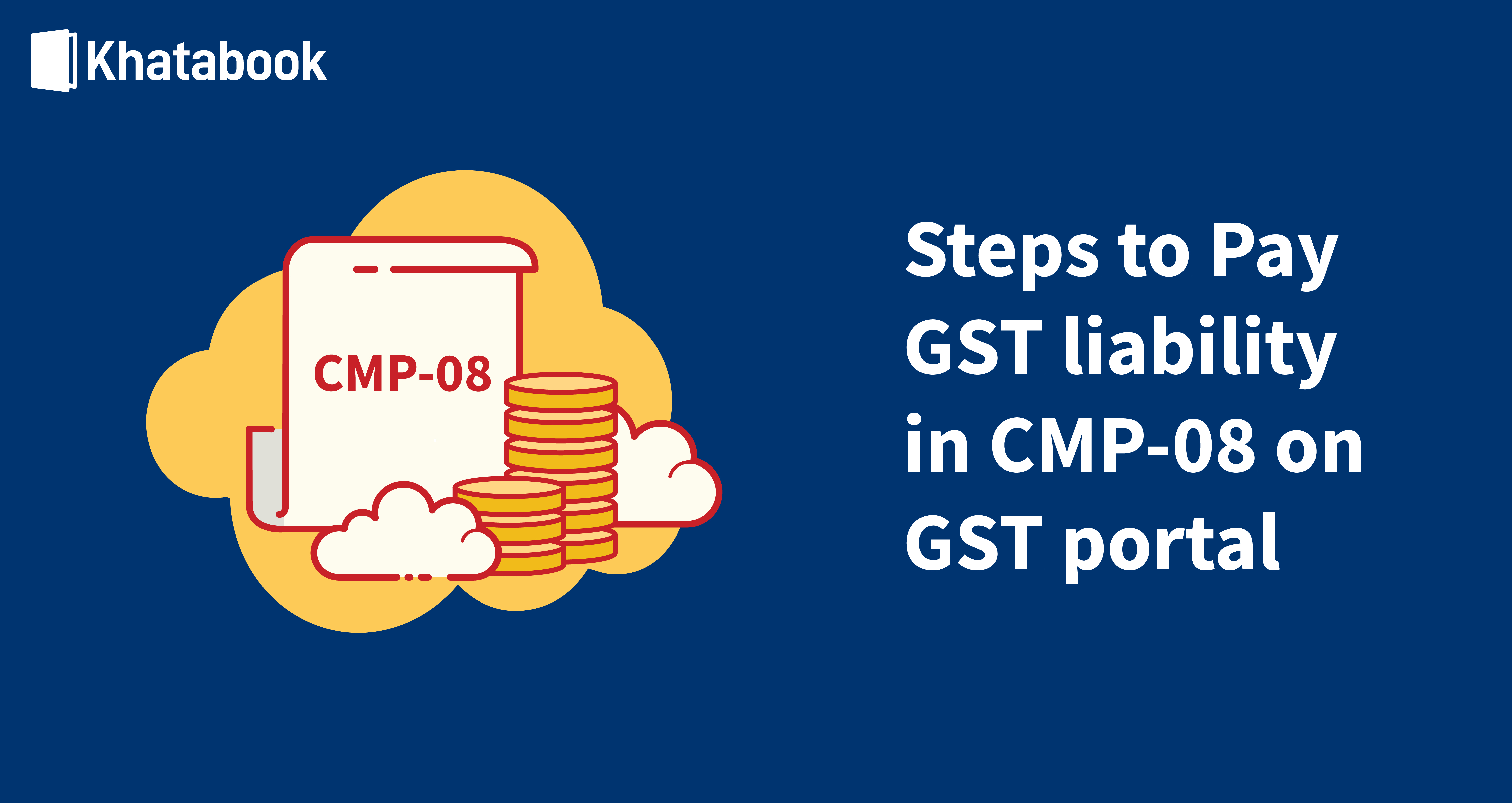 Paying GST Liability in CMP-08 on GST portal: Step-By-Step Guide