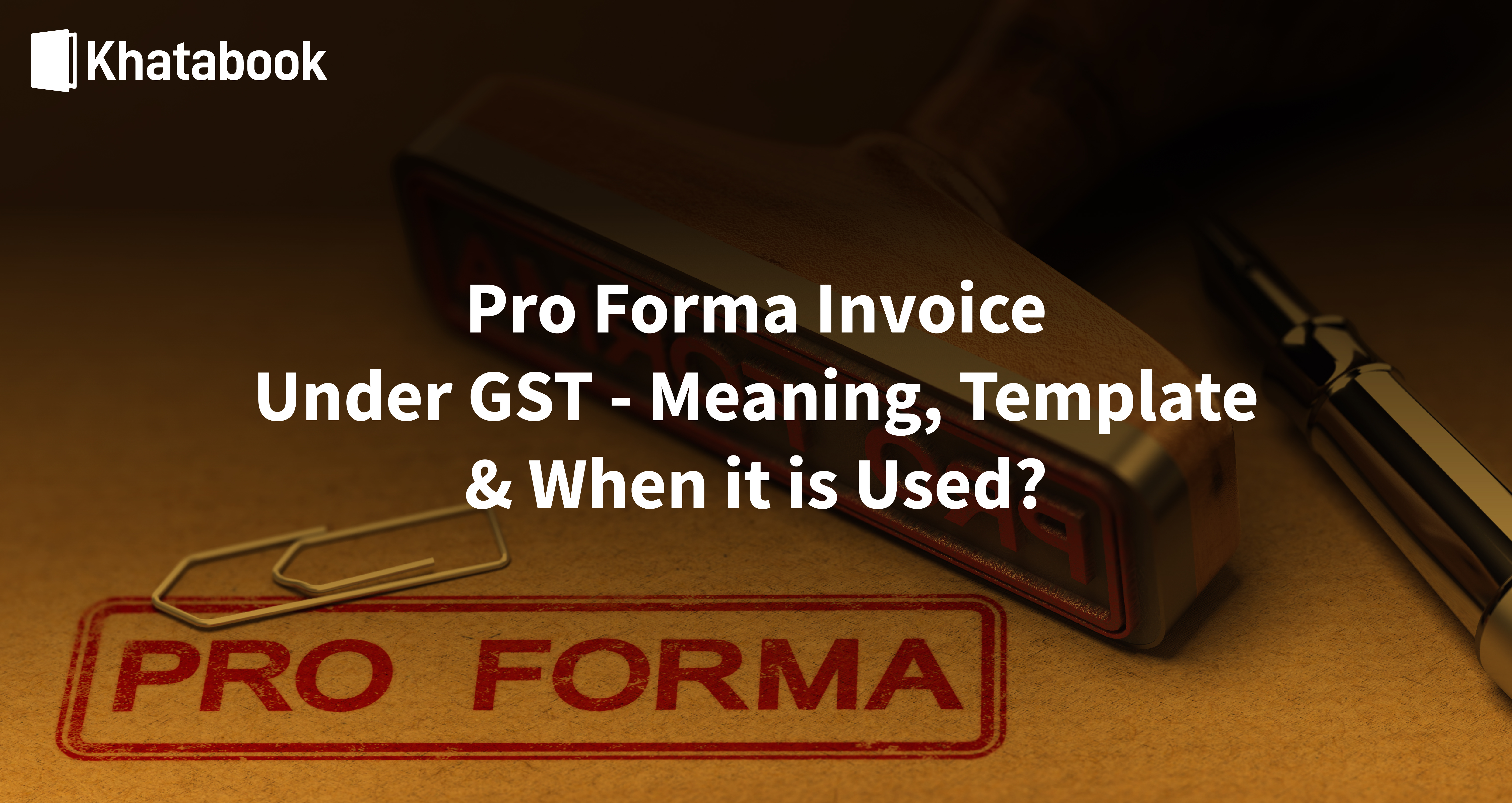 What Is Pro Forma Invoice Under GST - Meaning, Template & Use