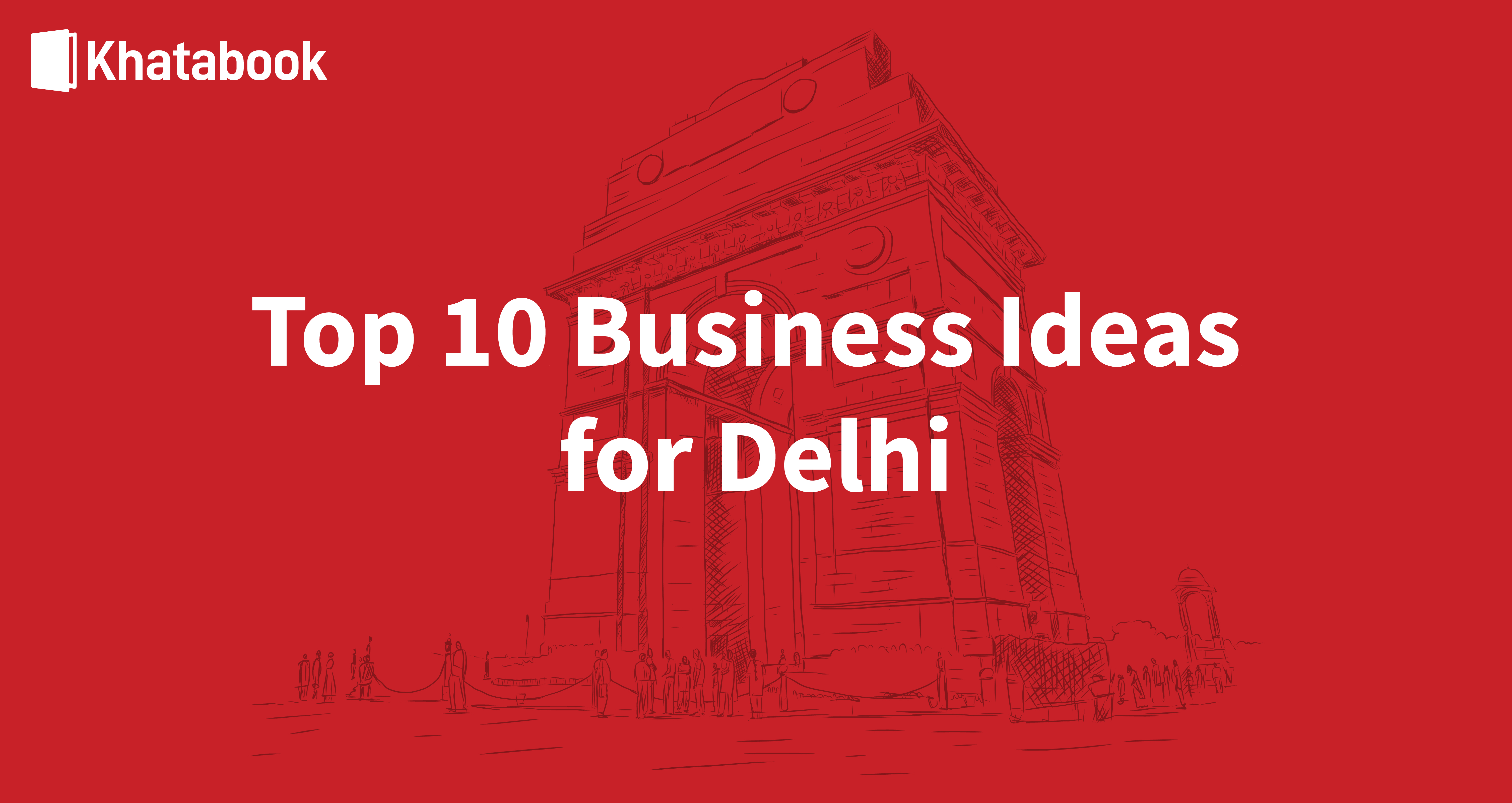 What Are The Top 10 Business Ideas in Delhi?