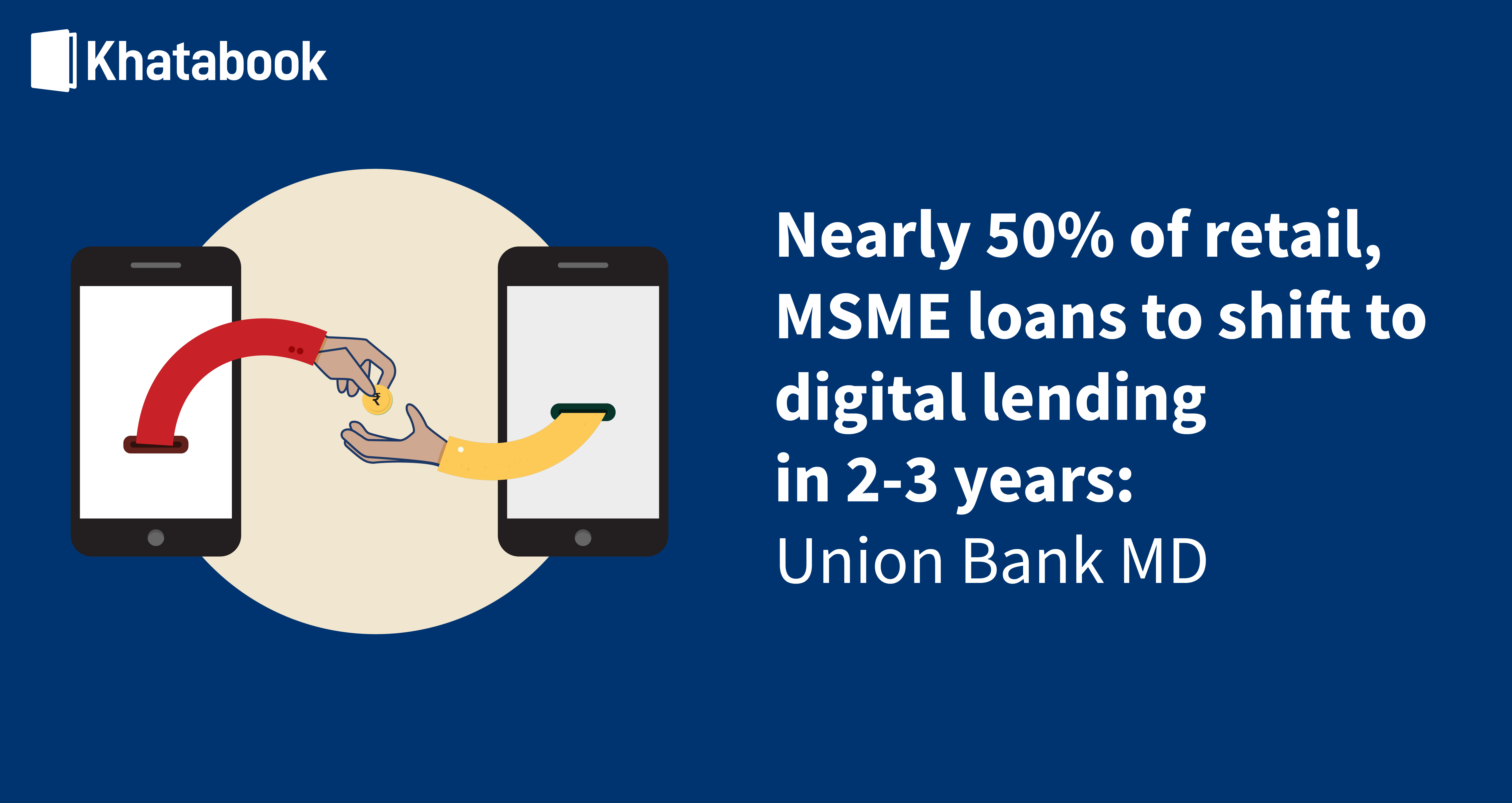 Nearly 50% of retail, MSME loans to shift to digital lending in 2-3 years: Union Bank MD