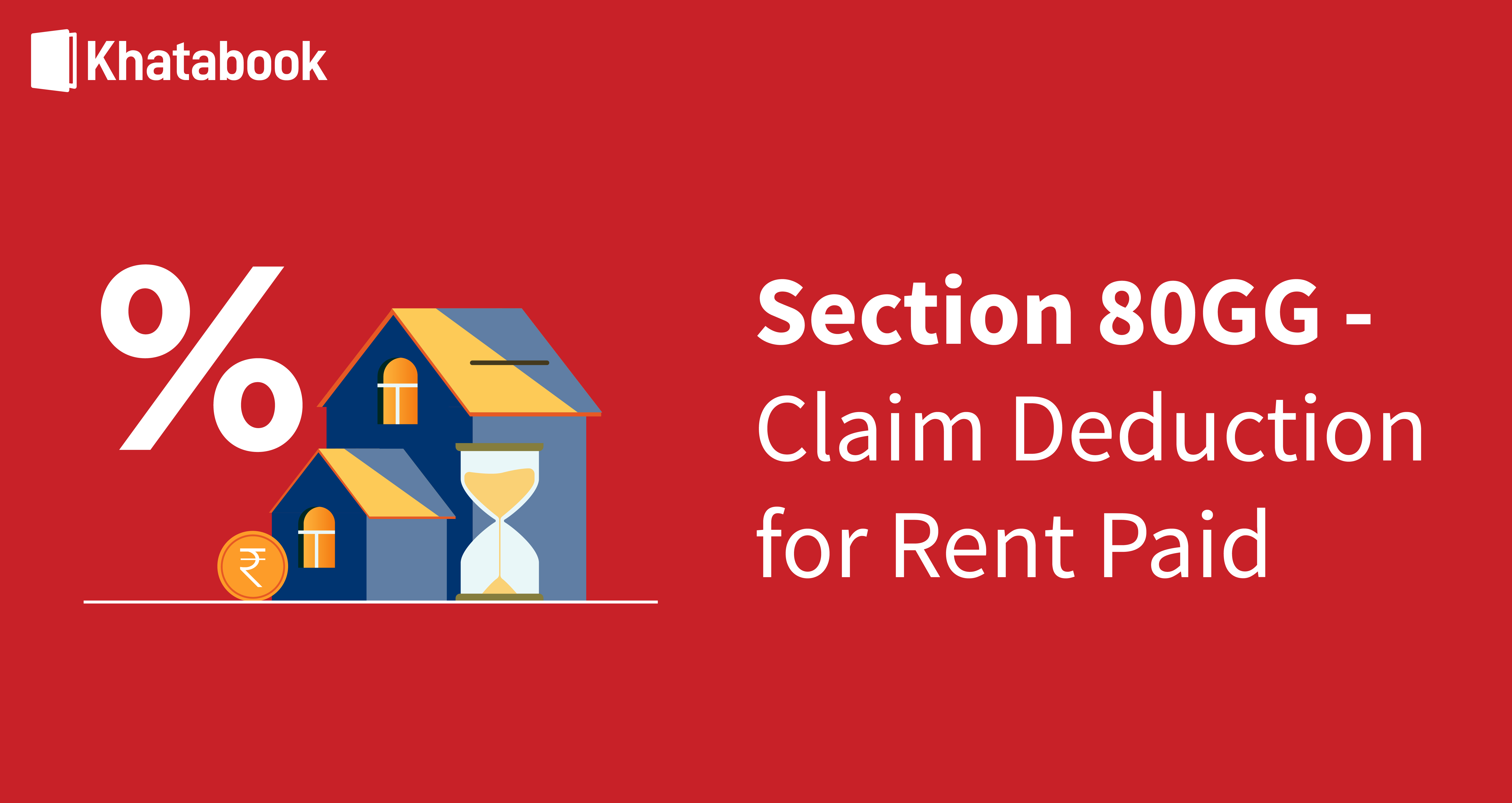 All About Section 80GG Denoting Claim Deduction for Rent Paid